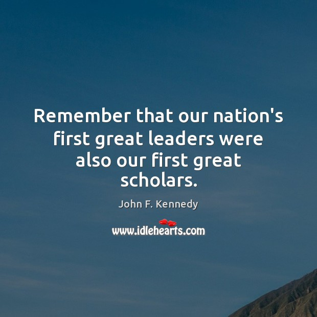 Remember that our nation's first great leaders were also our first great scholars. Image