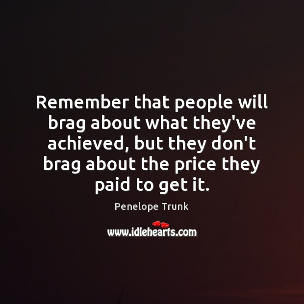 Remember that people will brag about what they've achieved, but they don't Image