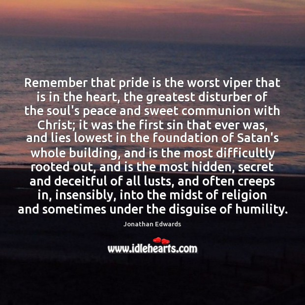 Remember that pride is the worst viper that is in the heart, Humility Quotes Image