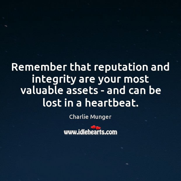 Remember that reputation and integrity are your most valuable assets – and Charlie Munger Picture Quote