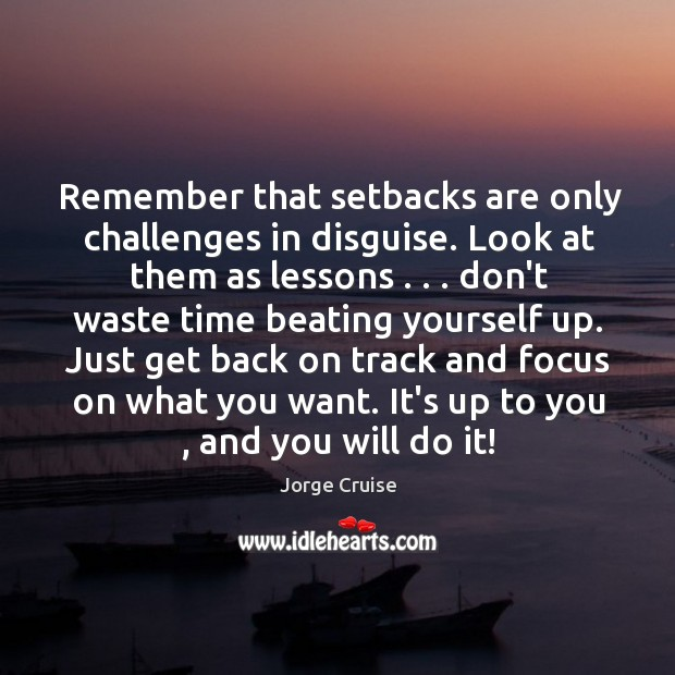 Image, Remember that setbacks are only challenges in disguise. Look at them as