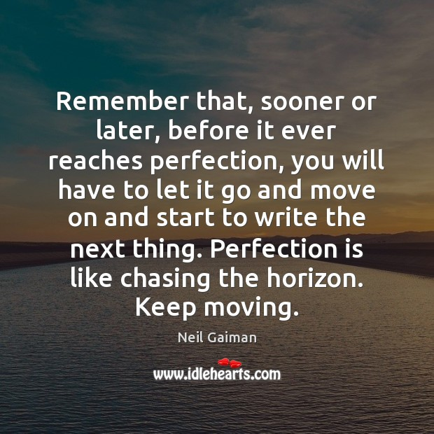 Remember that, sooner or later, before it ever reaches perfection, you will Perfection Quotes Image