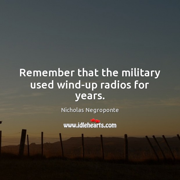 Remember that the military used wind-up radios for years. Image