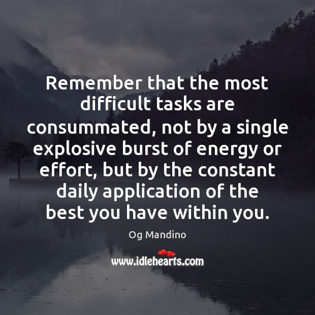 Remember that the most difficult tasks are consummated, not by a single Og Mandino Picture Quote