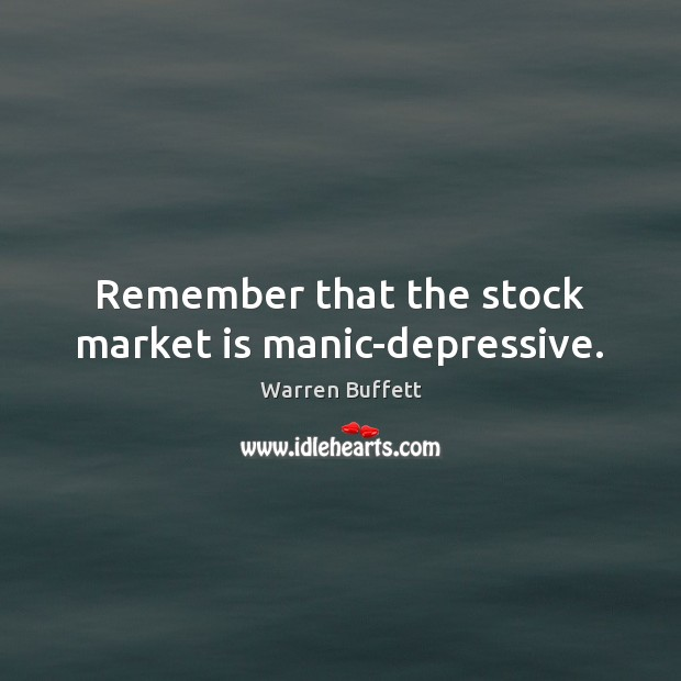 Image, Remember that the stock market is manic-depressive.