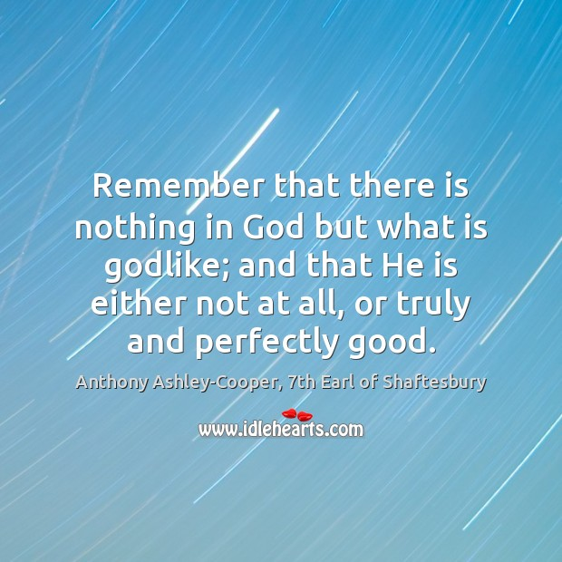 Image, Remember that there is nothing in God but what is Godlike; and