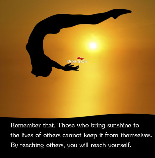 Remember That, Those Who Bring Sunshine To The Lives Of Others…