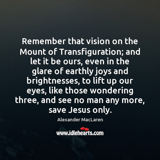 Image, Remember that vision on the Mount of Transfiguration; and let it be