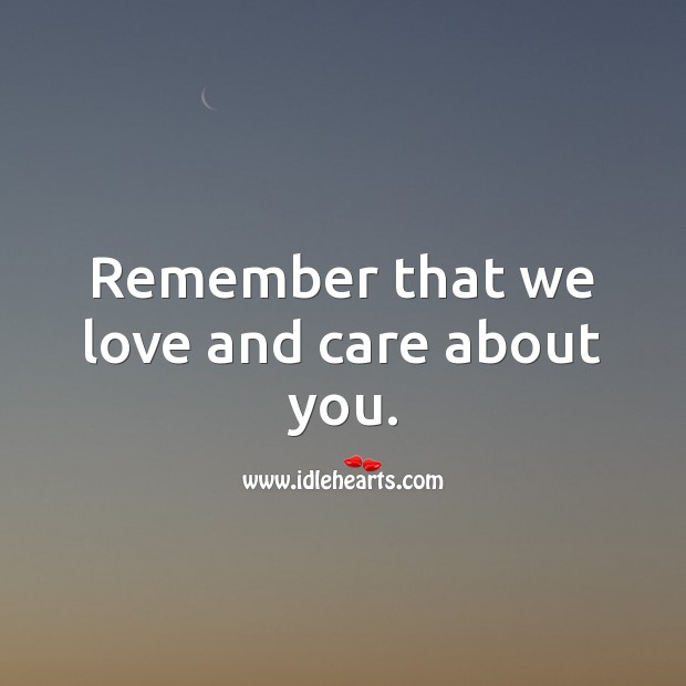 Image, Remember that we love and care about you.