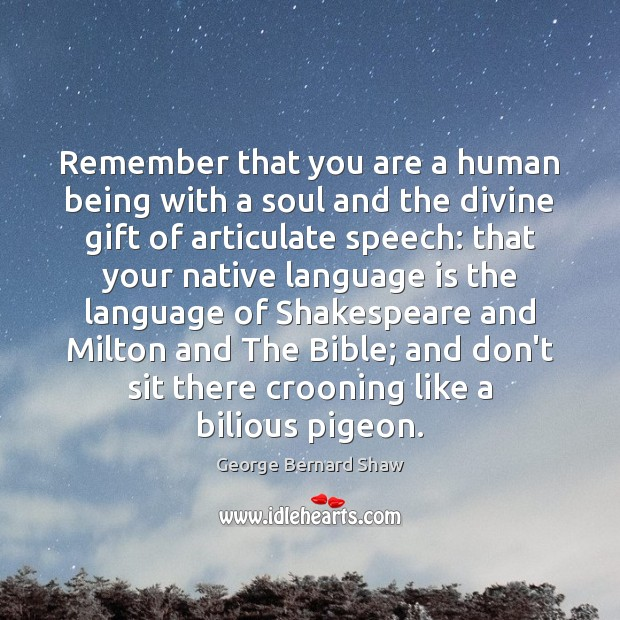 Image, Remember that you are a human being with a soul and the