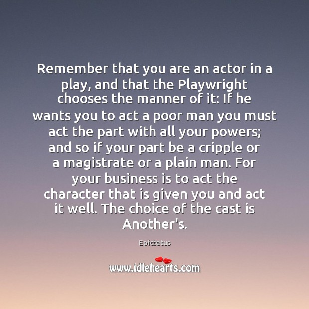 Image, Remember that you are an actor in a play, and that the