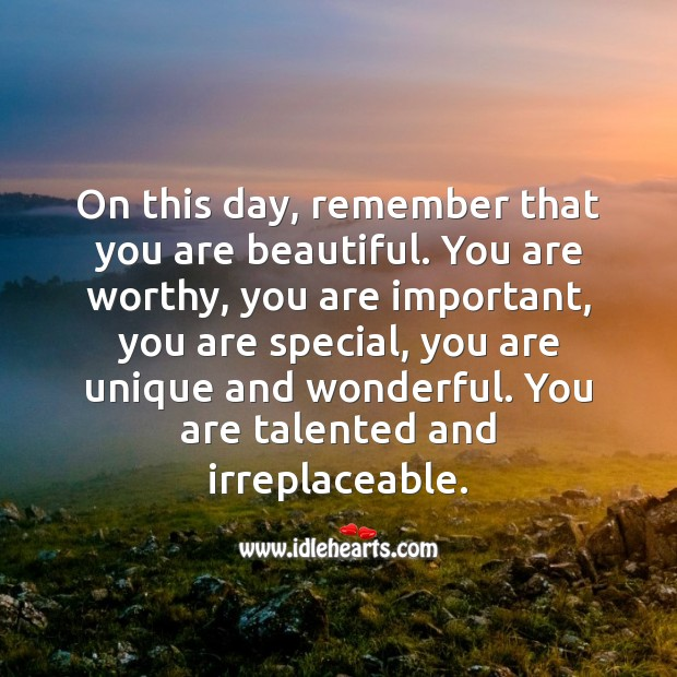 Image, Remember that you are beautiful. You are worthy, you are important, you are special.