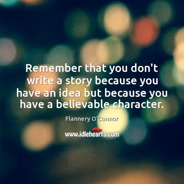 Image, Remember that you don't write a story because you have an idea