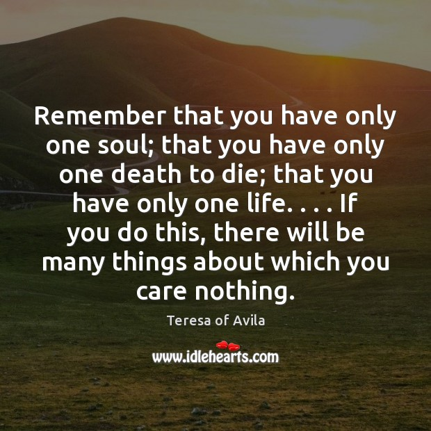 Remember that you have only one soul; that you have only one Teresa of Avila Picture Quote