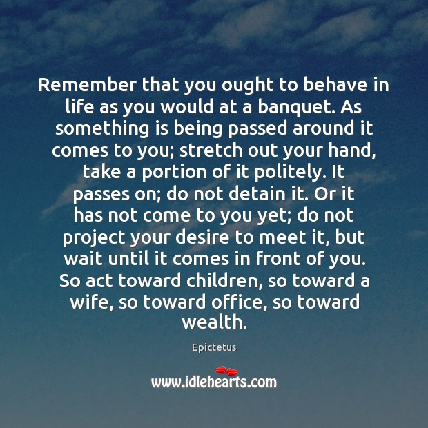 Remember that you ought to behave in life as you would at Epictetus Picture Quote