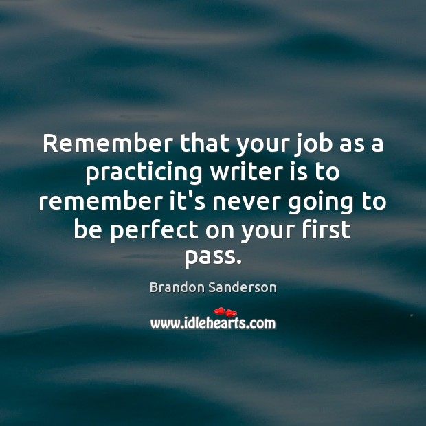 Remember that your job as a practicing writer is to remember it's Brandon Sanderson Picture Quote