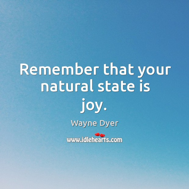 Image, Remember that your natural state is joy.