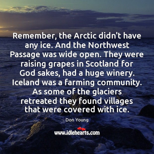 Image, Remember, the Arctic didn't have any ice. And the Northwest Passage was