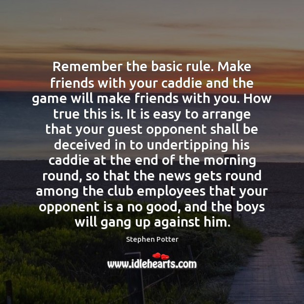 Image, Remember the basic rule. Make friends with your caddie and the game