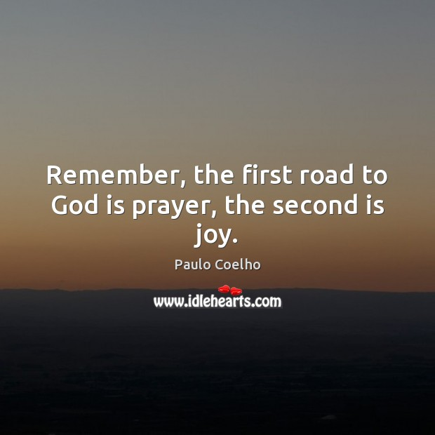 Image, Remember, the first road to God is prayer, the second is joy.