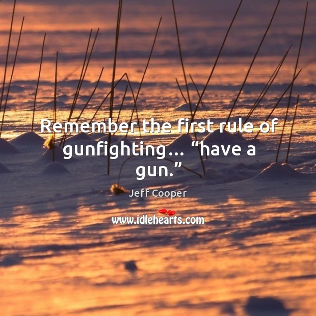 "Image, Remember the first rule of gunfighting… ""have a gun."""