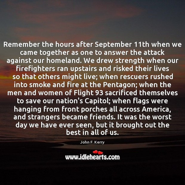 Remember the hours after September 11th when we came together as one John F. Kerry Picture Quote