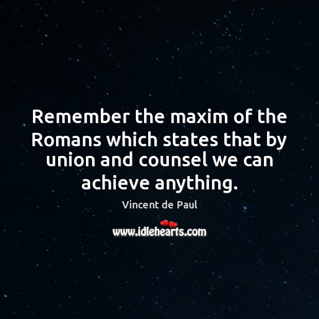 Remember the maxim of the Romans which states that by union and Vincent de Paul Picture Quote