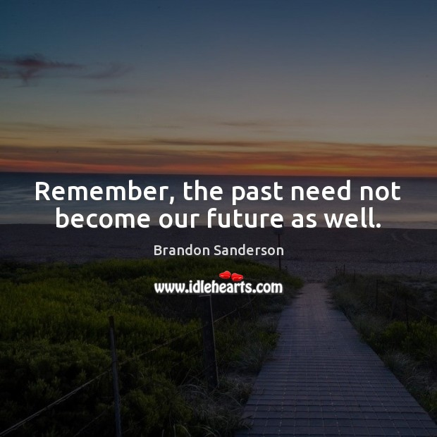 Remember, the past need not become our future as well. Image