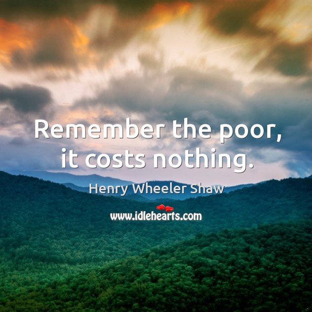 Remember the poor, it costs nothing. Image