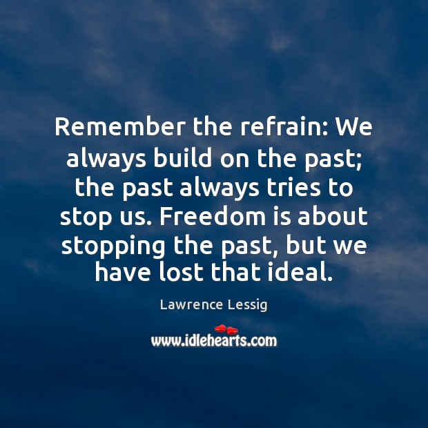 Remember the refrain: We always build on the past; the past always Freedom Quotes Image