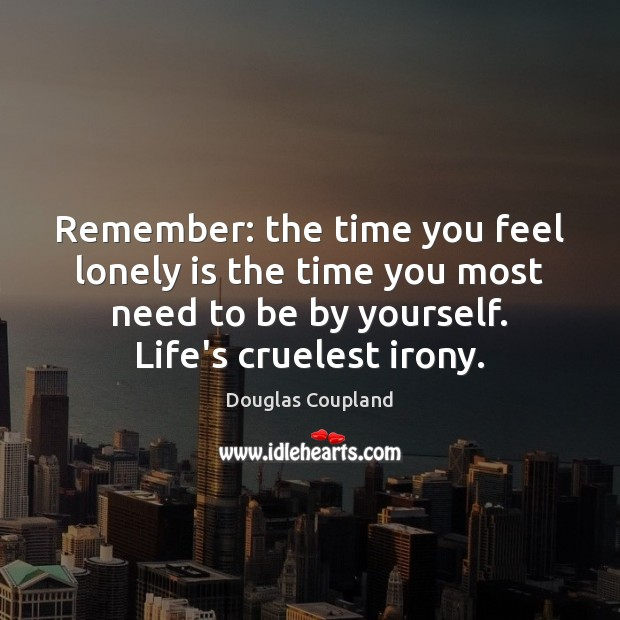 Image, Remember: the time you feel lonely is the time you most need