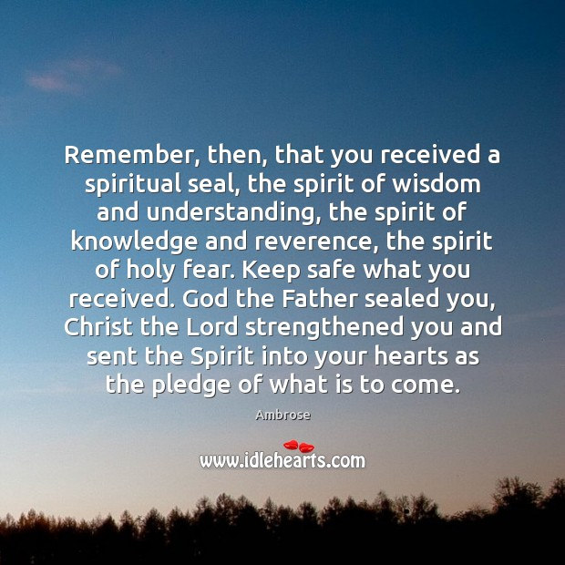 Image, Remember, then, that you received a spiritual seal, the spirit of wisdom