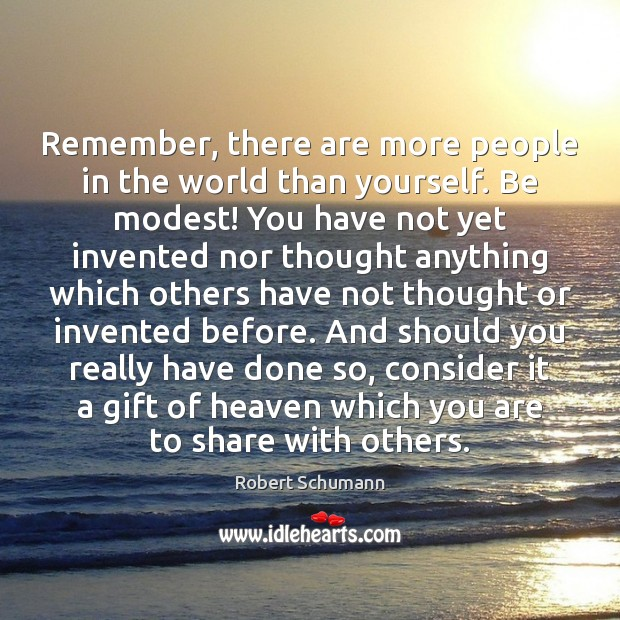 Image, Remember, there are more people in the world than yourself. Be modest!