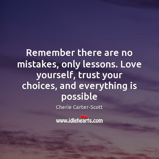 Image, Remember there are no mistakes, only lessons. Love yourself, trust your choices,