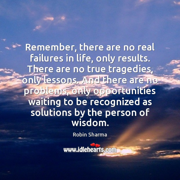 Remember, there are no real failures in life, only results. There are Robin Sharma Picture Quote