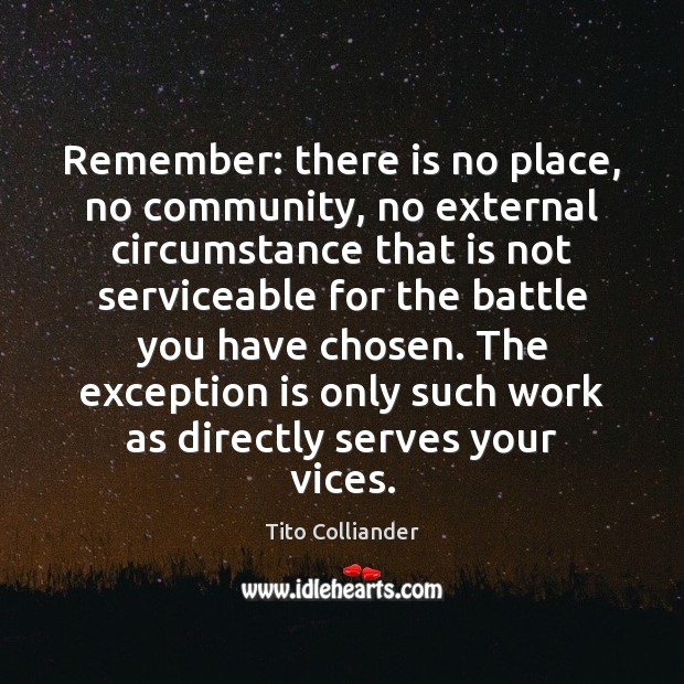 Image, Remember: there is no place, no community, no external circumstance that is