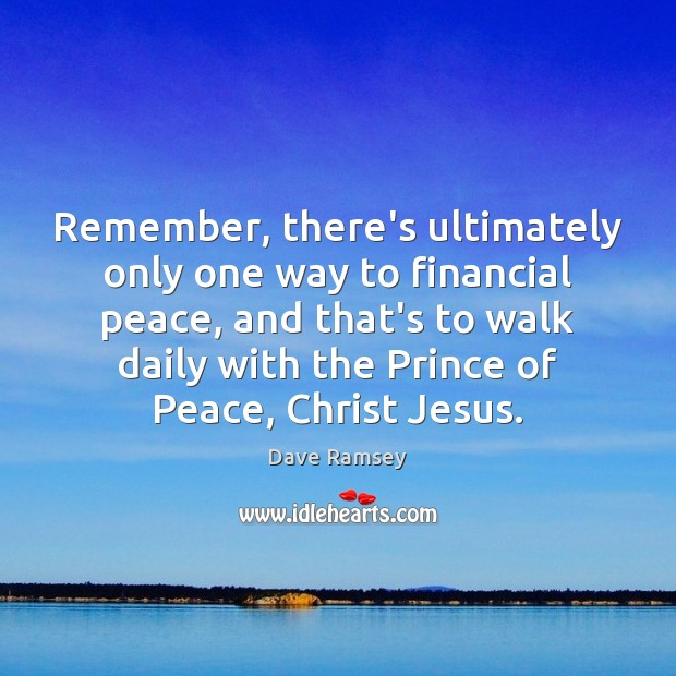 Remember, there's ultimately only one way to financial peace, and that's to Dave Ramsey Picture Quote