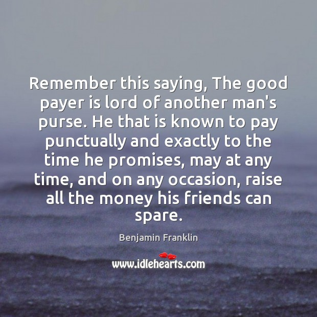 Image, Remember this saying, The good payer is lord of another man's purse.