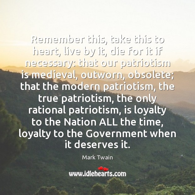 Remember this, take this to heart, live by it, die for it Patriotism Quotes Image