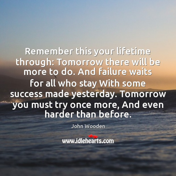 Image, Remember this your lifetime through: Tomorrow there will be more to do.