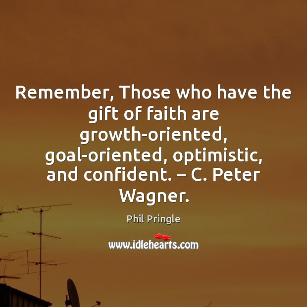 Image, Remember, Those who have the gift of faith are growth-oriented, goal-oriented, optimistic,