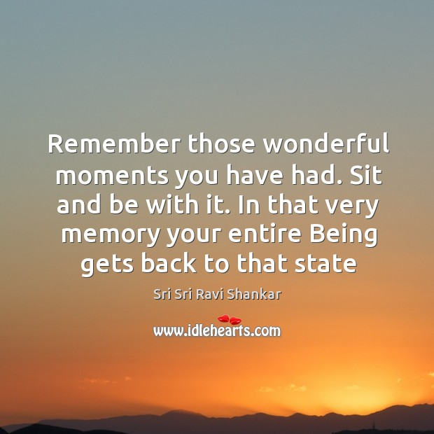 Remember those wonderful moments you have had. Sit and be with it. Image