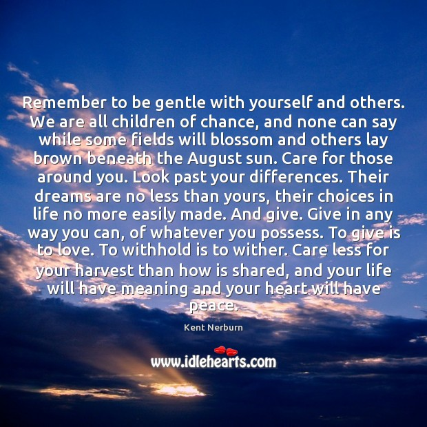 Remember to be gentle with yourself and others. We are all children Kent Nerburn Picture Quote