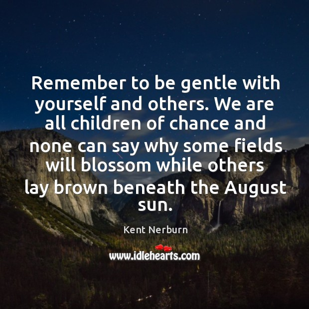 Remember to be gentle with yourself and others. Kent Nerburn Picture Quote