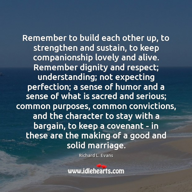Remember to build each other up, to strengthen and sustain, to keep Richard L. Evans Picture Quote