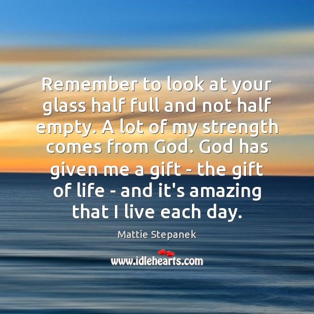 Image, Remember to look at your glass half full and not half empty.