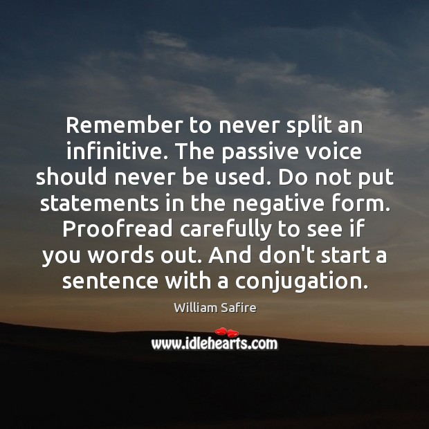 Image, Remember to never split an infinitive. The passive voice should never be
