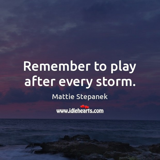 Remember to play after every storm. Image