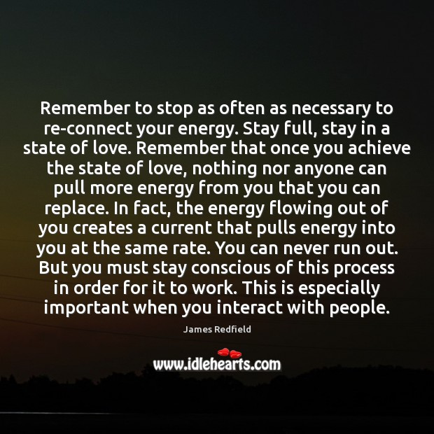 Remember to stop as often as necessary to re-connect your energy. Stay James Redfield Picture Quote