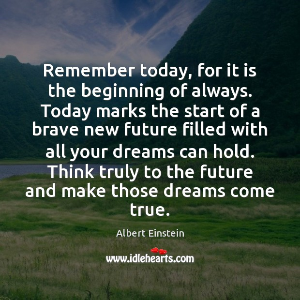 Image, Remember today, for it is the beginning of always. Today marks the